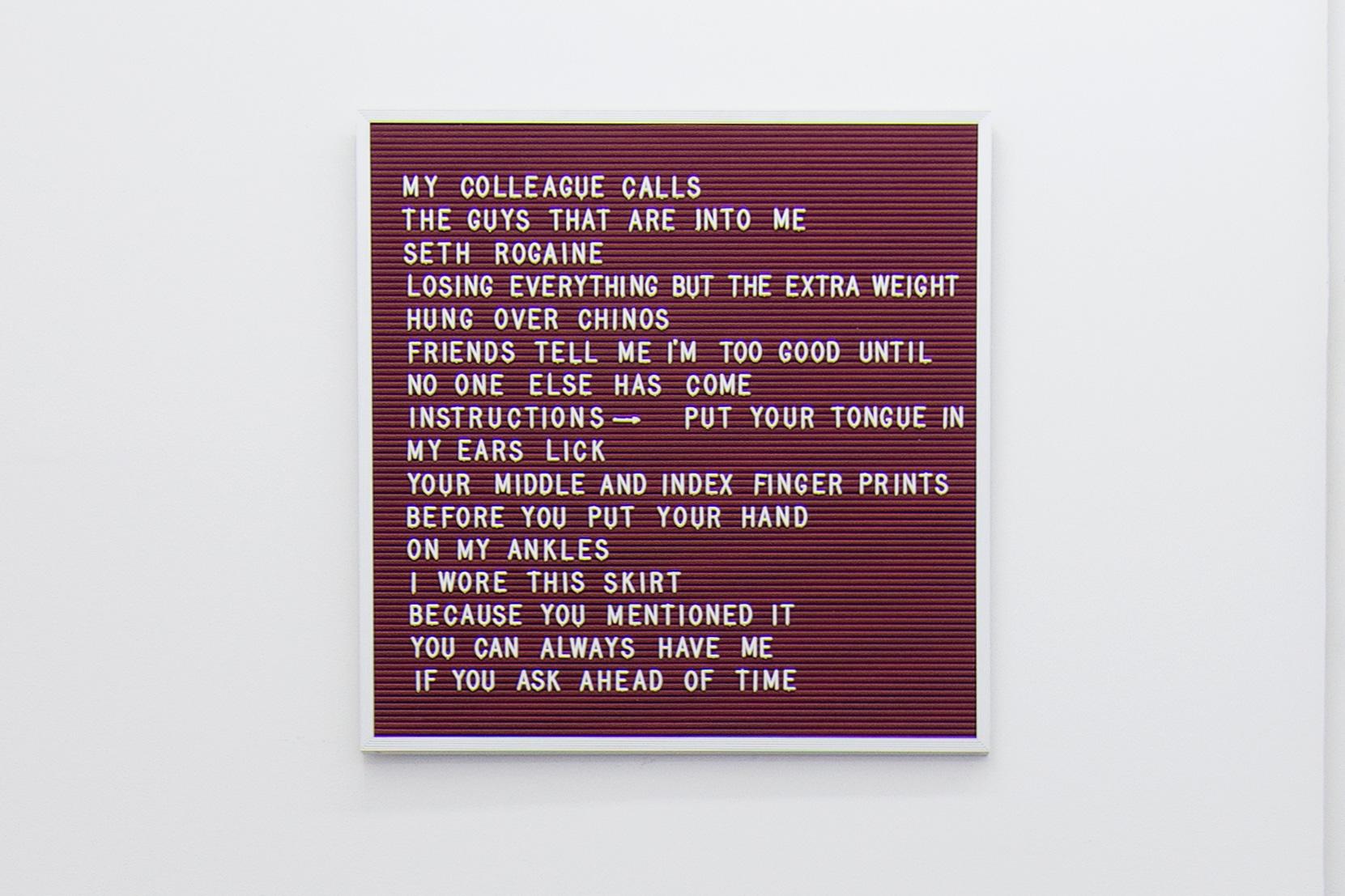 Nicole Reber Seth Rogaine, 2014 Plastic on vinyl letterboard